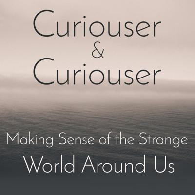 Curiouser and Curiouser: Exploring the Strange World Around Us