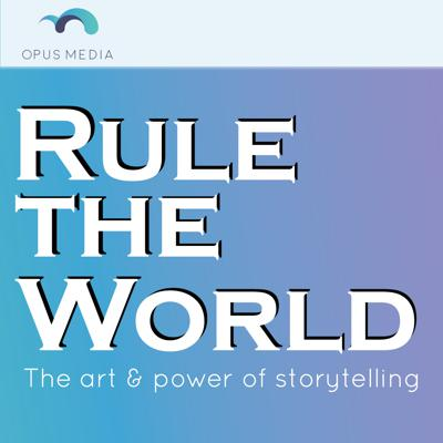 Rule the World: The Art & Power of Storytelling