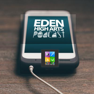Eden High Arts Podcast - Eden Arts