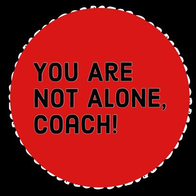 You Are Not Alone Coach!