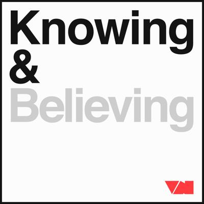 Knowing & Believing