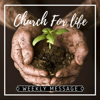 Church For Life Weekly Message
