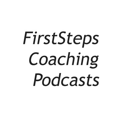 FirstSteps Coaching Podcasts
