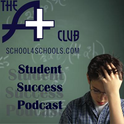 Student Success Podcast & Blog by the A+ Club from School4Schools.com LLC ~ Tutoring & Academic Coaching