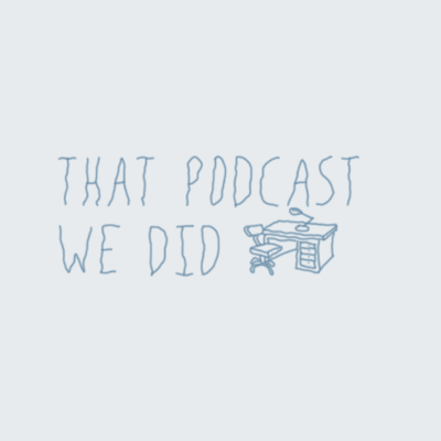 That Podcast We Did