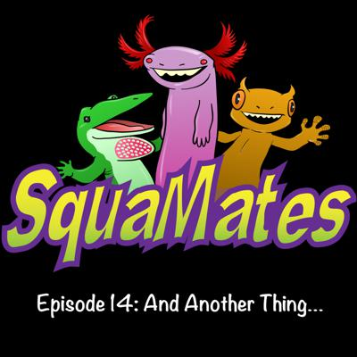 Cover art for SquaMates Ep. 14: And Another Thing…