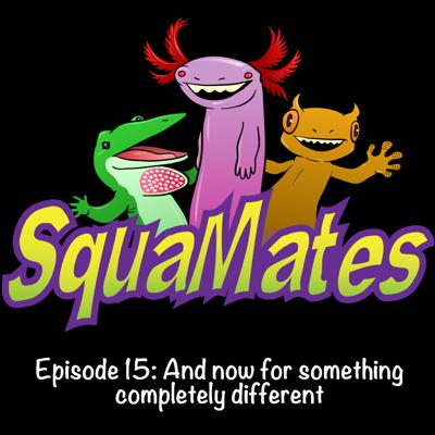 Cover art for SquaMates Ep. 15: And now for something completely different