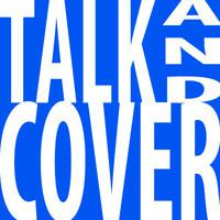 Talk and Cover Podcast