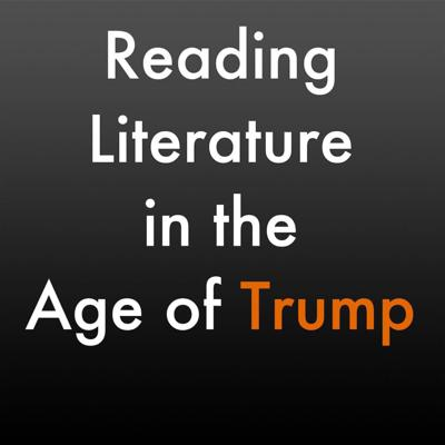 Reading Literature in the Age of Trump