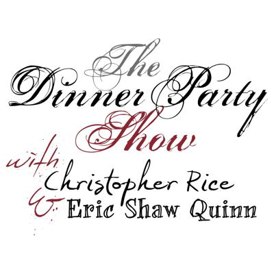 The Dinner Party Show with Christopher Rice & Eric Shaw Quinn podcast