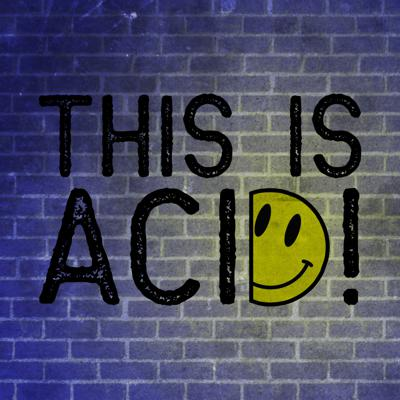 This Is Acid! Podcast