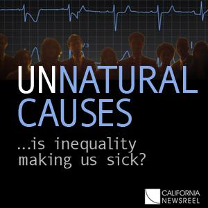 UNNATURAL CAUSES: Is Inequality Making Us Sick?