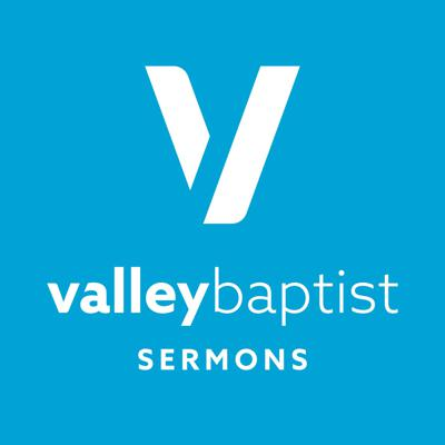 Weekly messages from the Pastors at Valley Baptist Church, Bakersfield., CA. Including Dr. Roger Spradlin, Dr. Phil Neighbors,  Pastor Andrew Spradlin and others.