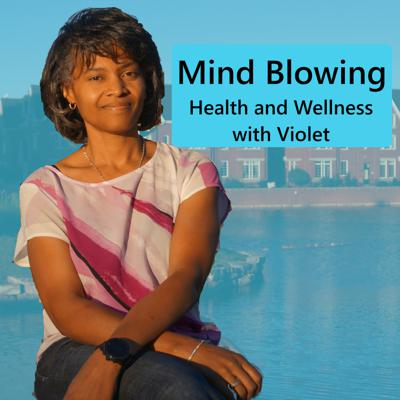 Mind Blowing Health and Wellness Podcast