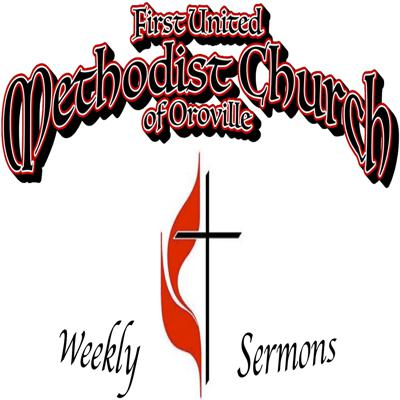 2018 Weekly Sermons from 1st United Methodist Church of Oroville, CA