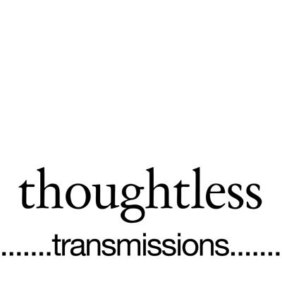Thoughtless Transmissions