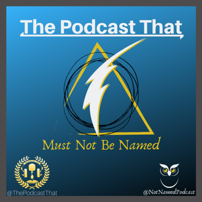 The Podcast That Must Not Be Named - A Harry Potter Podcast