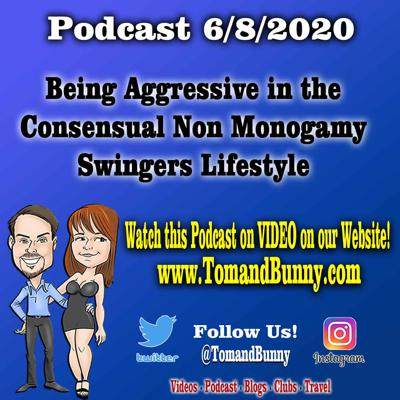 Cover art for Too aggressive in the consensual non monogamy swingers lifestyle with Tom and Bunny