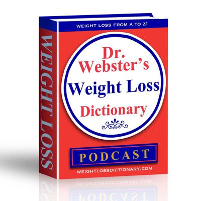 Dr. Webster's Weight Loss Dictionary Podcast