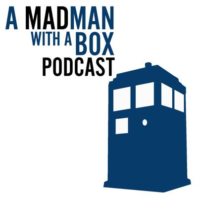 Doctor Who: A MadMan with a Box Podcast