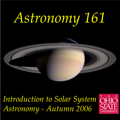 Astronomy 161, Introduction to the Solar System, is the first quarter of a 2-quarter introductory Astronomy for non-science majors taught at The Ohio State University.  This podcast presents audio recordings of Professor Richard Pogge's lectures from his Autumn Quarter 2006 class. All of the lectures were recorded live in 100 Stillman Hall on the OSU Main Campus in Columbus, Ohio.