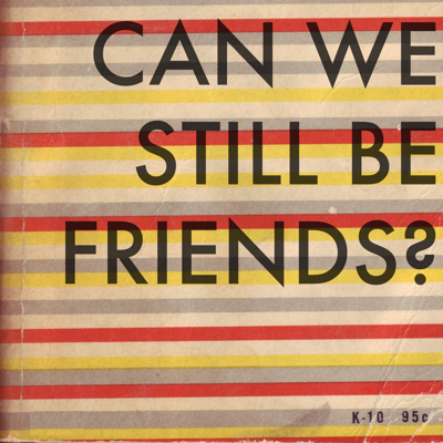 Can We Still Be Friends? Podcast