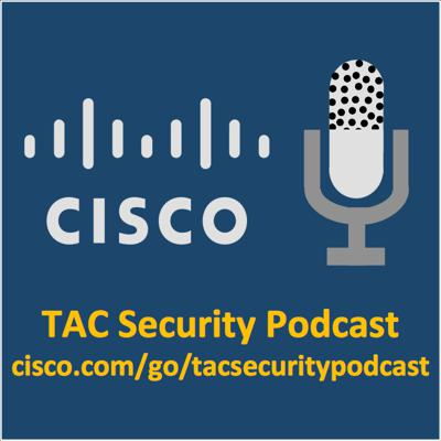 Cisco TAC Security Podcast Series