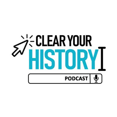 Clear Your History Podcast