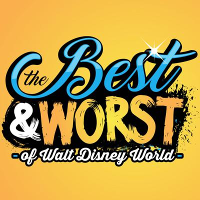 The Best & Worst of Walt Disney World - A Weekly Podcast About the best and worst of all things Walt Disney World