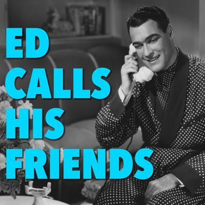 Ed Calls His Friends