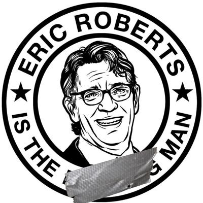Eric Roberts is the Man