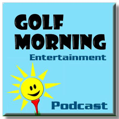 Golf morning, an entertainment weekly podcast is a podcast and blog for the golfer who does not want to hear about stats but instead wants to hear about experiences and things that can make their foursome more fun.