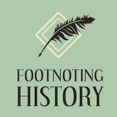Welcome to Footnoting History!  For links to further reading suggestions, a calendar of upcoming episodes, and the complete episode archive, visit us at FootnotingHistory.com!