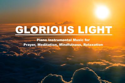 Cover art for Glorious Light   Piano Instrumental Music [Episode 227, May 22, 2020]