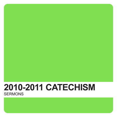 Catechism Sermons 2010-2011 – Covenant United Reformed Church