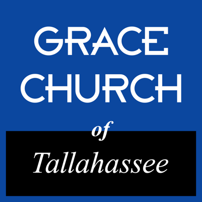 Sermons preached at Grace Church of Tallahassee, where the Word of God has supreme authority in all matters of faith and conduct and is sufficient for all matters of life and godliness.