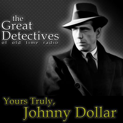 Great Detectives Present Yours Truly Johnny Dollar