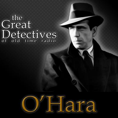 O'Hara – The Great Detectives of Old Time Radio
