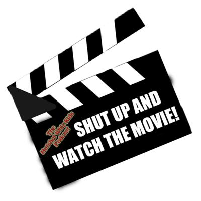 Shut Up And Watch The Movie!   Movie And TV Commentary Podcast
