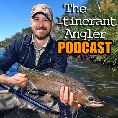The Itinerant Angler Podcast
