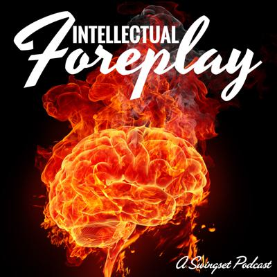 Intellectual Foreplay - A Swingset Podcast