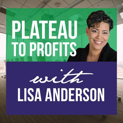 Plateau to Profits with Lisa Anderson