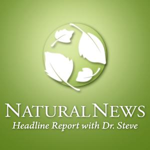 Dr. Steve reads today's top natural health headlines featured on NaturalNews.com