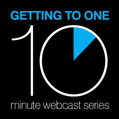 Getting to One 10 Minute Webcast Series