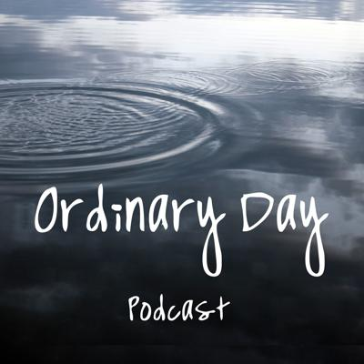 Ordinary Day Podcast