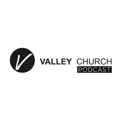 Valley Church Idaho Podcast