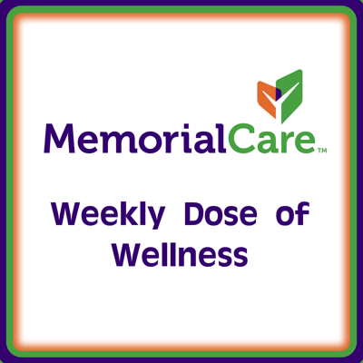 MemorialCare - Weekly Dose of Wellness!