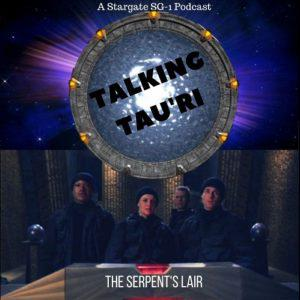 Cover art for Talking Tau'ri – Episode 22 – THE SERPENT'S LAIR Talking Tau'ri - Episode 22 - THE SERPENT'S LAIR
