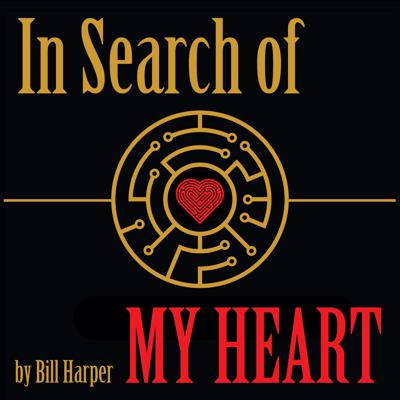 In Search of My Heart by Bill Harper - for those seeking restoration of heart mind soul and spirit through a dynamic relationship with The Trinity