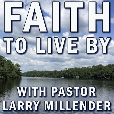 Faith to Live By with Pastor Larry Millender of Church 360 in Tallahassee Florida - Abundant Life in Christ
